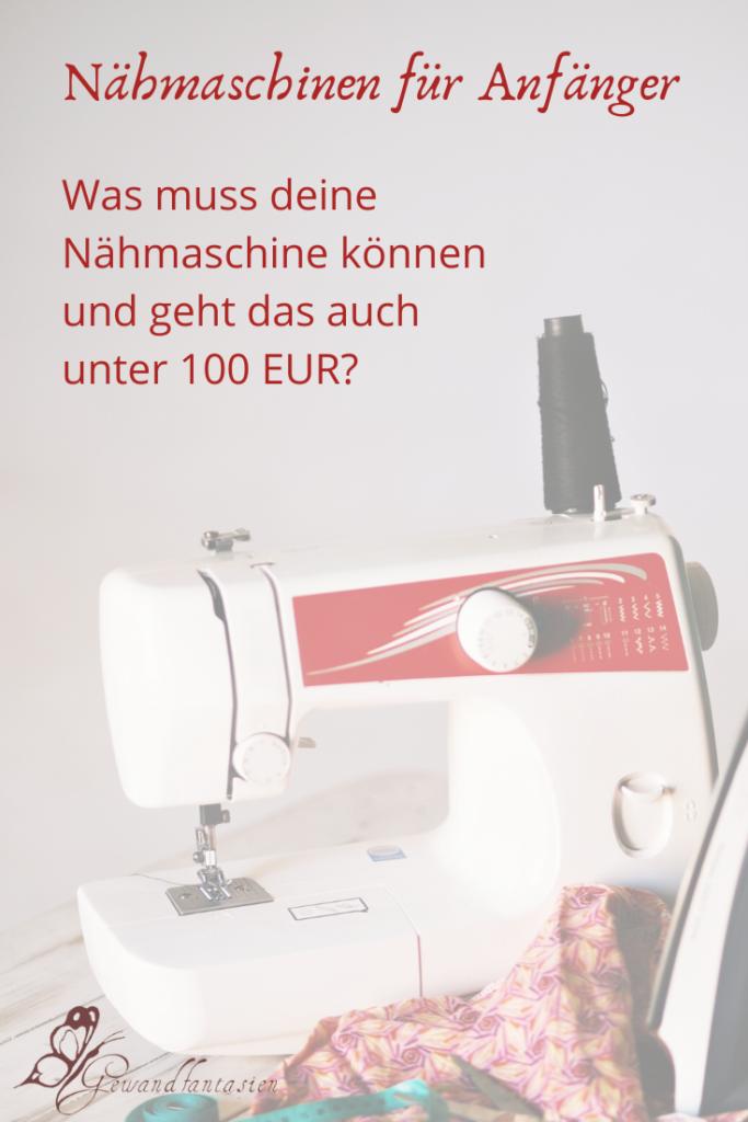 Was muss eine Nähmaschine für Anfänger können und geht das auch unter 100 EUR?